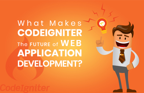 What Makes CodeIgniter The Future of Web Application Development?